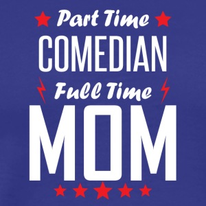 Part Time Comedian Full Time Mom - Men's Premium T-Shirt