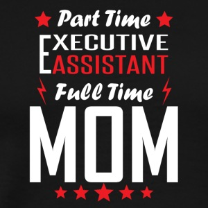 Part Time Executive Assistant Full Time Mom - Men's Premium T-Shirt