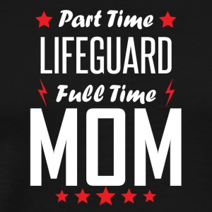 Part Time Lifeguard Full Time Mom - Men's Premium T-Shirt