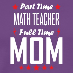 Part Time Math Teacher Full Time Mom - Men's Premium T-Shirt
