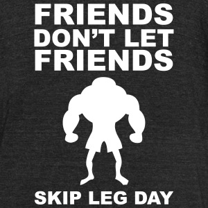 Friends Don't Let Friends Skip Leg Day  - Unisex Tri-Blend T-Shirt by American Apparel