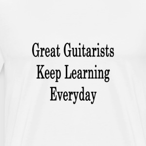 great_guitarists_keep_learning_everyday_ T-Shirts - Men's Premium T-Shirt