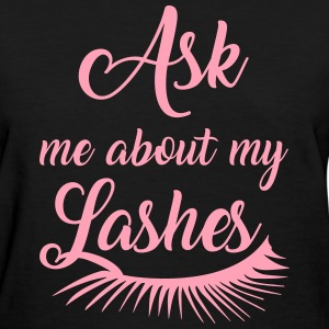 Ask me about my lashes T-Shirts - Women's T-Shirt