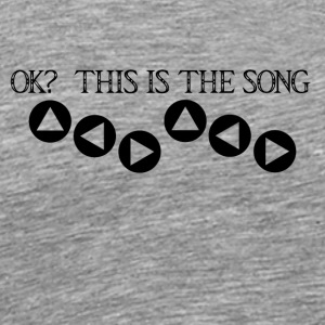 Ok? This is the song - Men's Premium T-Shirt