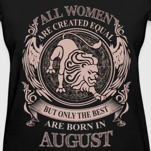 Women the best are born in August - Women's T-Shirt