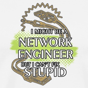 Network Engineer But I Can't Fix Stupid T Shirt - Men's Premium T-Shirt