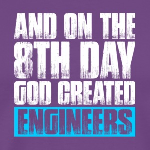 And On The 8th Day God Created Engineers T Shirt - Men's Premium T-Shirt