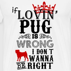 If Loving Pug Is Wrong T-Shirts - Men's Premium T-Shirt