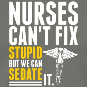 Nurses We Can't Fix Stupid T Shirt - Men's Premium T-Shirt