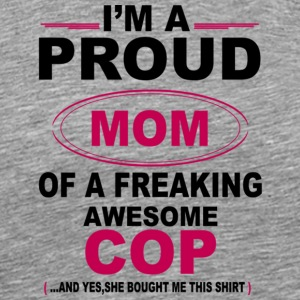 Proud Mom Of A Freaking Awesome Cop T Shirt - Men's Premium T-Shirt