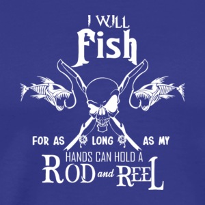 Fishing My Hands Can Hold A Rod And Reel T Shirt - Men's Premium T-Shirt