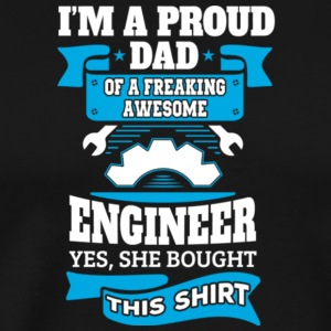 Proud Dad Of A Freaking Awesome Engineer T Shirt - Men's Premium T-Shirt