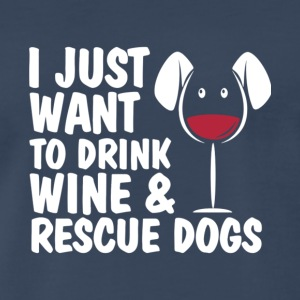 I Just Want To Drink Wine And Rescue Dogs T Shirt - Men's Premium T-Shirt
