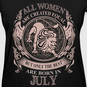 Women the best are born in July Leo - Women's T-Shirt