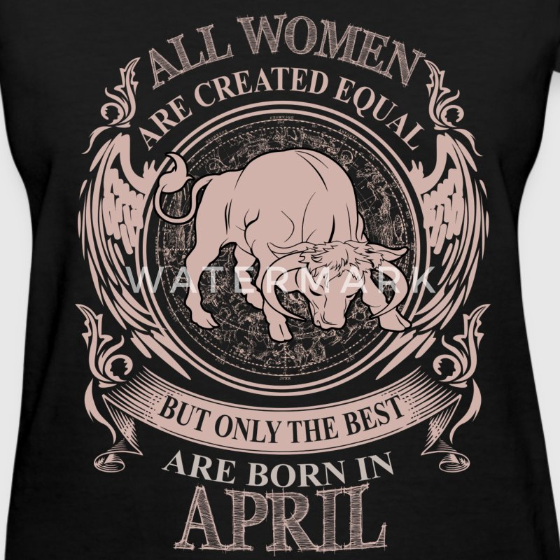 Women the best are born in April Taurus - Women's T-Shirt