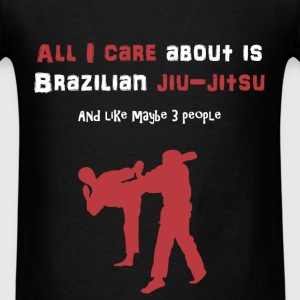 Brazilian jiu-jitsu - All I care about is Brazilia - Men's T-Shirt