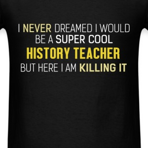 History Teacher - I never dreamed I would be a sup - Men's T-Shirt