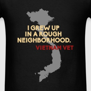 Vietnam Veteran - I grew up in a rough neighborhoo - Men's T-Shirt