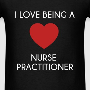 Nurse Practitioner - I love being a Nurse Practiti - Men's T-Shirt