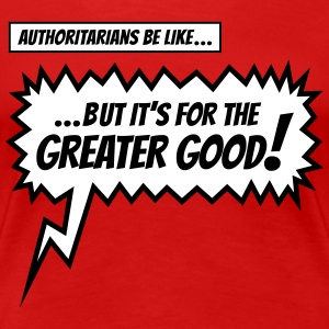 Authoritarians be like... - Women's Premium T-Shirt