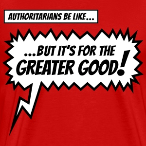 Authoritarians be like... T-Shirts - Men's Premium T-Shirt