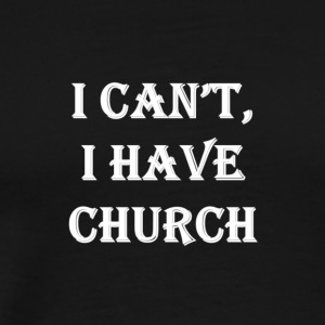 I Can't, I Have Church #White - Men's Premium T-Shirt