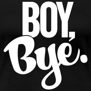 Boy Bye - Women's Premium T-Shirt