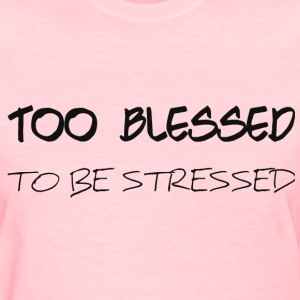 TOO BLESSED TO BE STRESSE T-Shirts - Women's T-Shirt