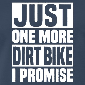 Just One More Dirt Bike Shirt - Men's Premium T-Shirt