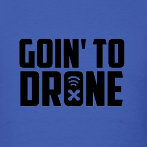 GOIN' TO DRONE - Men's T-Shirt