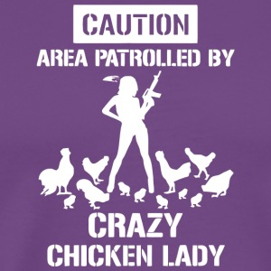 Caution Area Patrolled By Crazy Chicken Lady Shirt - Men's Premium T-Shirt