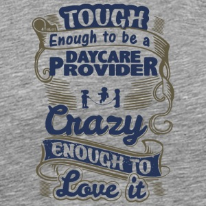 Tough Enough To Be A Daycare Provider T Shirt - Men's Premium T-Shirt