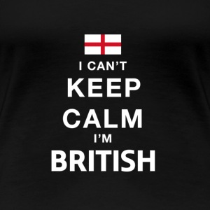 I CAN'T KEEP CALM - i'am british T-Shirts - Women's Premium T-Shirt