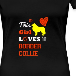 This girl Loves Border collie T-Shirts - Women's Premium T-Shirt