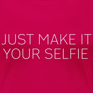 JUST make it your selfie T-Shirts - Women's Premium T-Shirt