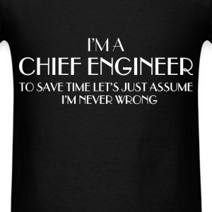 Chief engineer - I'm a Chief engineer. Let's just  - Men's T-Shirt