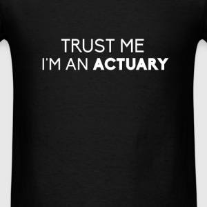 Actuary - Trust me, I'm an actuary - Men's T-Shirt