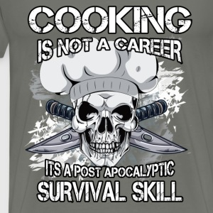 Cooking is not a career its a post apocalyptic sur - Men's Premium T-Shirt