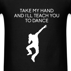 Dance Teacher -Take my hand and I'll teach you to - Men's T-Shirt