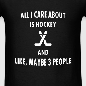 Hockey - All I Care About Is Hockey And Like Maybe - Men's T-Shirt