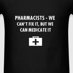 Pharmacist - Pharmacists, We Can't Fix It, But - Men's T-Shirt