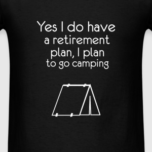 Camping - Yes I do have a retirement plan. I plan  - Men's T-Shirt