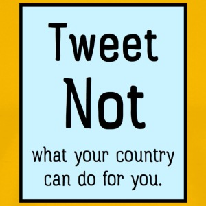 Tweet NOT what your country can do for you. - Men's Premium T-Shirt