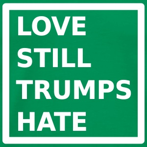 Love Still Trumps Hate T-Shirts - Men's Premium T-Shirt