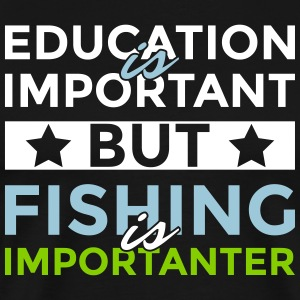 Education is important but fishing is importanter - Men's Premium T-Shirt
