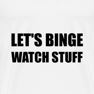 Binge Watch Stuff - Men's Premium T-Shirt