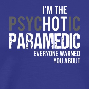 I'm The Psychotic Paramedic T Shirt - Men's Premium T-Shirt