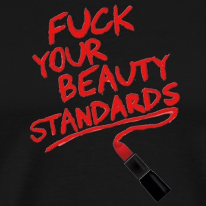 F*CK YOU BEAUTY STANDARDS - Men's Premium T-Shirt