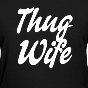 Thug Wife Shirt - Women's T-Shirt