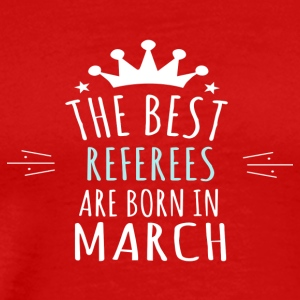 best REFEREES are born in march - Men's Premium T-Shirt